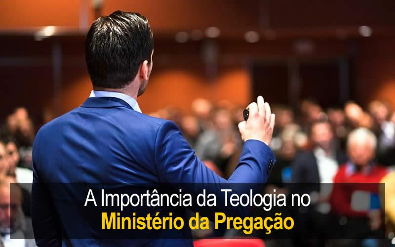 A Teologia e o Ministério da Pregação