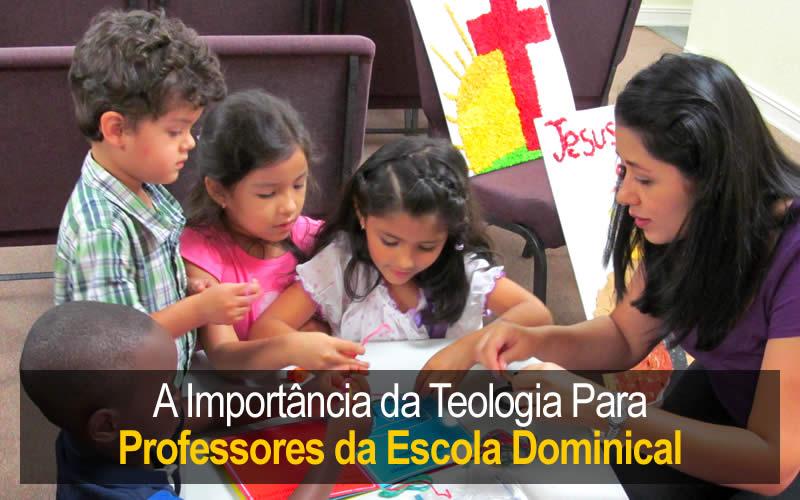 A Importância da Teologia Para o Professor da Escola Dominical