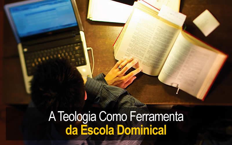A Teologia como Ferramenta na Escola Dominical