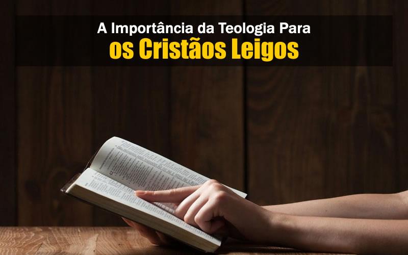 A Teologia e os Cristãos Leigos