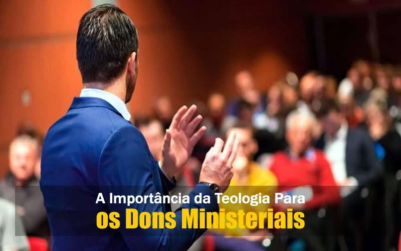 Importância da Teologia para os Dons Ministeriais