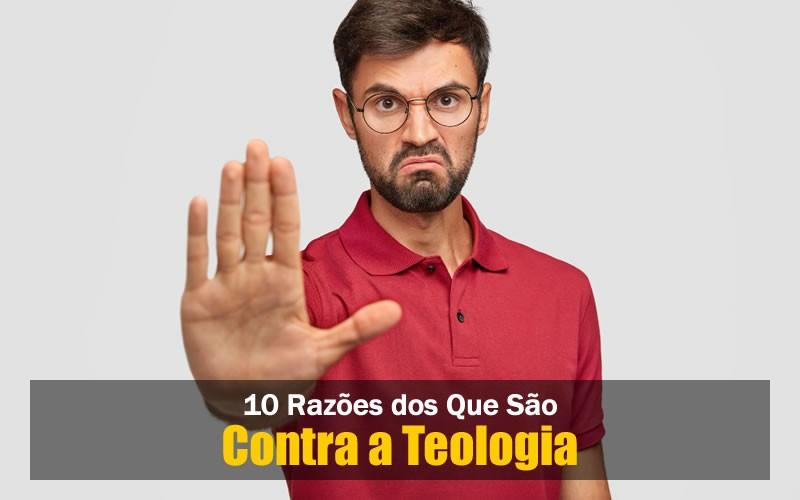 10 Razões Contra a Teologia