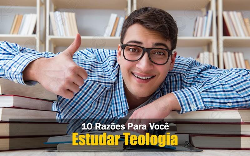 10 Razões Para Estudar Teologia
