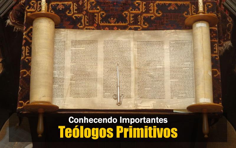 Conhecendo Importantes Teólogos da Igreja Primitiva