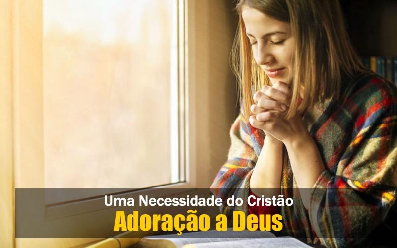 Adoração a Deus - Uma Necessidade do Cristão